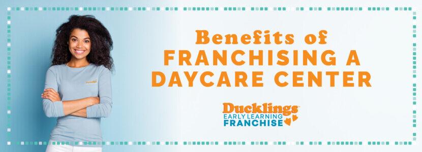 Daycare Franchise Advantages